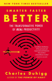 Smarter Faster Better (The Transformative Power of Real Productivity) by Charles Duhigg, 9780812983593
