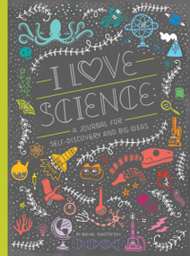 I Love Science (A Journal for Self-Discovery and Big Ideas) by Rachel Ignotofsky, 9781607749806