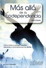 Mas Alla de la Codependencia (Beyond Codependency) (Como Crecer y Manejar nuestras relaciones y Convivencia Con Los Demas) by Melody Beattie, 9786074384994