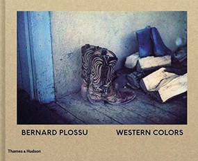 Bernard Plossu: Western Colors by Bernard Plossu, Max Evans, Francis Hodgson, 9780500544679