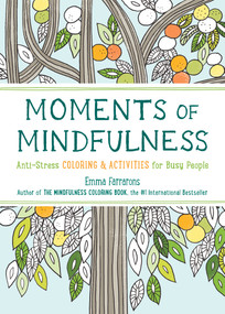 Moments of Mindfulness (Anti-Stress Coloring & Activities) by Emma Farrarons, 9781615193493