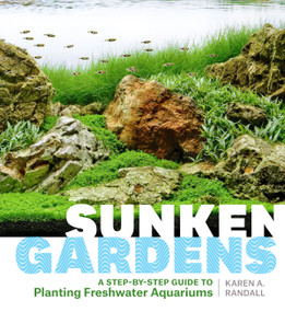 Sunken Gardens (A Step-by-Step Guide to Planting Freshwater Aquariums) by Karen A. Randall, 9781604695922