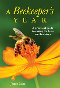 A Beekeeper's Year (A Practical Guide to Caring for Bees and Beehives) by Janet Luke, 9781869664565