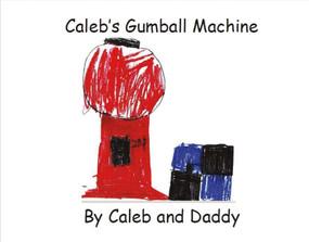 Caleb's Gumball Machine (By Caleb and Daddy) by Caleb Kitterman, Darron Kitterman, 9781483589794