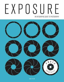 Photo-Graphics: Exposure (An Infographic Guide to Photography) by David Taylor, 9781781452707