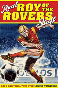 Real Roy of the Rovers Stuff! (Roy's True Story) by Barrie Tomlinson, 9781785312120