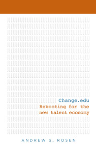 Change.edu (Rebooting for the New Talent Economy) by Andrew S Rosen, 9781607144410