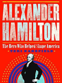 Alexander Hamilton (The Making of America #1) by Teri Kanefield, 9781419725784