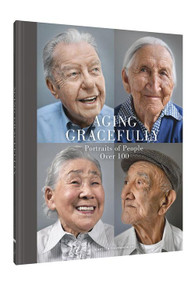 Aging Gracefully (Portraits of People Over 100 (Gifts for Grandparents, Inspiring Gifts for Older People)) by Karsten Thormaehlen, 9781452145334