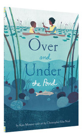 Over and Under the Pond ((Environment and Ecology Books for Kids, Nature Books, Children's Oceanography Books, Animal Books for Kids)) by Kate Messner, Christopher Silas Neal, 9781452145426