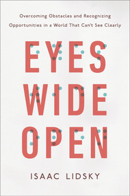 Eyes Wide Open (Overcoming Obstacles and Recognizing Opportunities in a World That Can't See Clearly) by Isaac Lidsky, 9780143129578