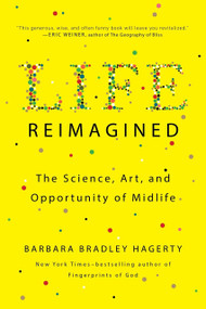 Life Reimagined (The Science, Art, and Opportunity of Midlife) by Barbara Bradley Hagerty, 9780399573323