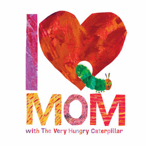 I Love Mom with The Very Hungry Caterpillar by Eric Carle, 9780451533463