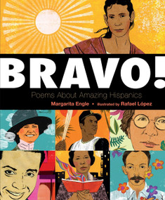 Bravo! (Poems About Amazing Hispanics) by Margarita Engle, Rafael López, 9780805098761