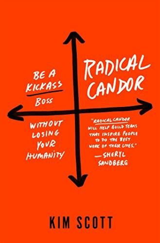 Radical Candor: Be a Kick-Ass Boss Without Losing Your Humanity by Kim Scott, 9781250103505