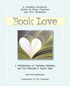 Book Love (A Celebration of Writers, Readers & the Printed and Bound Book) by James Charlton, Bill Henderson, 9781888889833