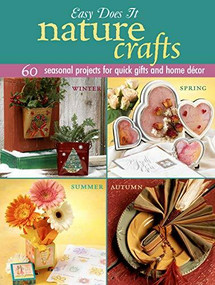 Easy Does It Nature Crafts (60 Seasonal Projects for Quick Gifts and Home Decor), 9781890621421