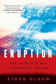 Eruption (The Untold Story of Mount St. Helens) by Steve Olson, 9780393353587