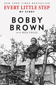Every Little Step (My Story) by Bobby Brown, Nick Chiles, 9780062442581