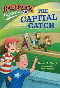Ballpark Mysteries #13: The Capital Catch by David A. Kelly, Mark Meyers, 9780399551895