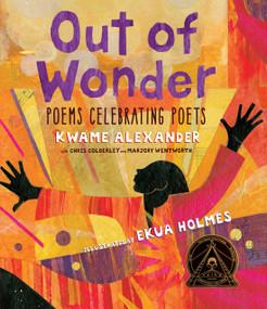Out of Wonder: Poems Celebrating Poets by Kwame Alexander, Ekua Holmes, Chris Colderley, Marjory Wentworth, 9780763680947