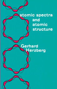 Atomic Spectra and Atomic Structure by Gerhard Herzberg, 9780486601151