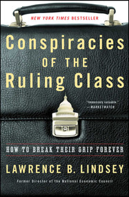 Conspiracies of the Ruling Class (How to Break Their Grip Forever) by Lawrence B. Lindsey, 9781501144240