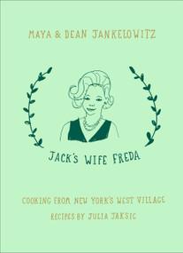 Jack's Wife Freda (Cooking From New York's West Village) by Maya Jankelowitz, Dean Jankelowitz, Julia Jaksic, 9780399574863