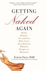 Getting Naked Again (Dating, Romance, Sex, and Love When You've Been Divorced, Widowed, Dumped, or Distracted) by Judith Sills, 9780446551809