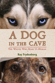 A Dog in the Cave (The Wolves Who Made Us Human) by Kay Frydenborg, 9780544286566