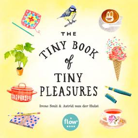 The Tiny Book of Tiny Pleasures (Miniature Edition) by Irene Smit, Astrid van der Hulst, Editors of Flow magazine, Deborah van der Schaaf, 9780761193760