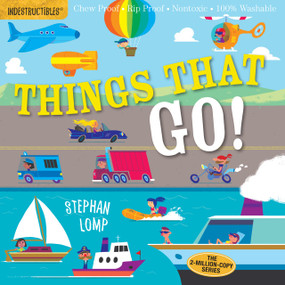 Indestructibles: Things That Go! (Chew Proof · Rip Proof · Nontoxic · 100% Washable (Book for Babies, Newborn Books, Vehicle Books, Safe to Chew)) by Stephan Lomp, Amy Pixton, 9780761193623