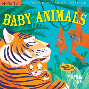 Indestructibles: Baby Animals (Chew Proof · Rip Proof · Nontoxic · 100% Washable (Book for Babies, Newborn Books, Safe to Chew)) by Stephan Lomp, Amy Pixton, 9780761193081