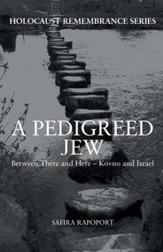 A Pedigreed Jew (Between There and Here - Kovno and Israel) by Safira Rapoport, Pamela Hickman, 9781445658759