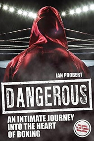 Dangerous (An Intimate Journey into the Heart of Boxing) by Ian Probert, 9781785311994