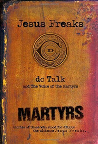 Jesus Freaks: Martyrs (Stories of Those Who Stood for Jesus: The Ultimate Jesus Freaks) by DC Talk, 9780764212024