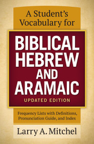 A Student's Vocabulary for Biblical Hebrew and Aramaic, Updated Edition (Frequency Lists with Definitions, Pronunciation Guide, and Index) by Larry A. Mitchel, 9780310533870