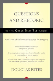 Questions and Rhetoric in the Greek New Testament (An Essential Reference Resource for Exegesis) by Douglas Estes, 9780310516354