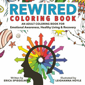 Rewired Adult Coloring Book (An Adult Coloring Book for Emotional Awareness, Healthy Living & Recovery) by Erica Spiegelman, Leighanna Hoyle, 9781578266845