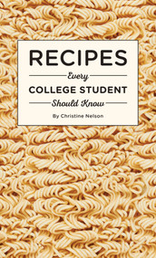 Recipes Every College Student Should Know by Christine Nelson, 9781594749544