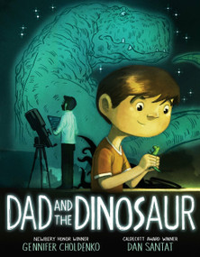 Dad and the Dinosaur by Gennifer Choldenko, Dan Santat, 9780399243530