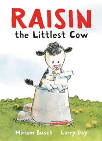 Raisin, the Littlest Cow by Miriam Busch, Larry Day, 9780062427632