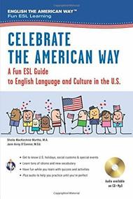Celebrate the American Way: A Fun ESL Guide to English Language & Culture in the U.S. (Book + Audio) by Sheila MacKechnie Murtha, Jane Airey O'Connor, 9780738611945