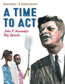 A Time to Act (John F. Kennedy's Big Speech) by Shana Corey, R. Gregory Christie, 9780735842755
