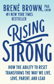 Rising Strong (How the Ability to Reset Transforms the Way We Live, Love, Parent, and Lead) by Brené Brown, 9780812985801