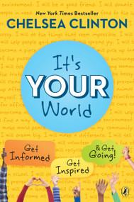It's Your World (Get Informed, Get Inspired & Get Going!) - 9780399545320 by Chelsea Clinton, 9780399545320