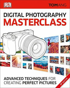 Digital Photography Masterclass (Advanced Photographic Techniques for Creating Perfect Pictures) - 9781465457615 by Tom Ang, 9781465457615
