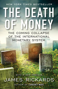 The Death of Money (The Coming Collapse of the International Monetary System) - 9781591847717 by James Rickards, 9781591847717