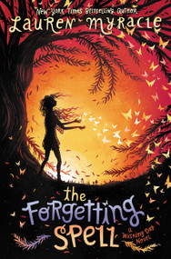 The Forgetting Spell by Lauren Myracle, 9780062342096