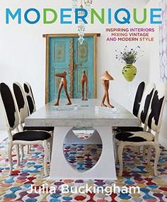 Modernique (Inspiring Interiors Mixing Vintage and Modern Style) by Julia Buckingham, Ken Downing, Judith Nasatir, 9781419724817